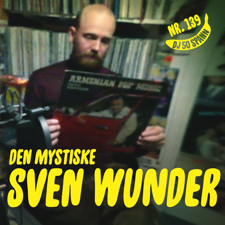 139. Muzak och mystik med Sven Wunder